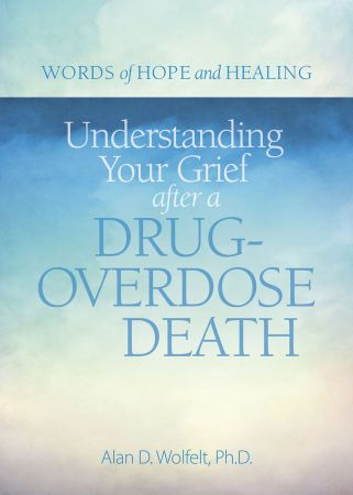 Understanding Your Grief after a Drug Overdose Death (Words of Hope and Healing)