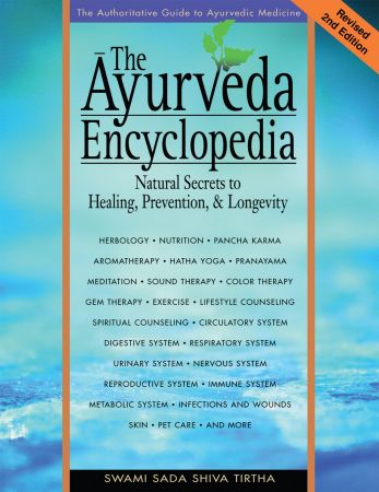 The Ayurveda Encyclopedia: Natural Secrets to Healing, Prevention, & Longevity, 2nd Edition (True EPUB)