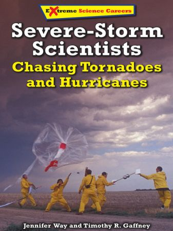Severe Storm Scientists: Chasing Tornadoes and Hurricanes (Extreme Science Careers)