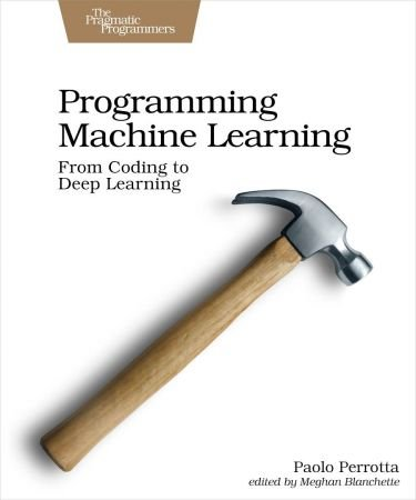 Programming Machine Learning: From Coding to Deep Learning (True PDF)