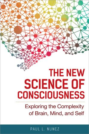 The New Science of Consciousness: Exploring the Complexity of Brain, Mind, and Self (True EPUB)