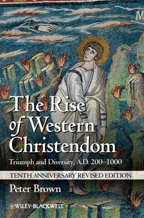 The Rise of Western Christendom: Triumph and Diversity, A.D. 200 1000 (EPUB)
