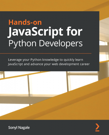 Hands on JavaScript for Python Developers: Leverage your Python knowledge to quickly learn JavaScript