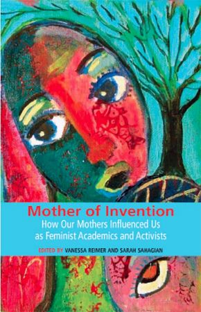 Mother of Invention: How Our Mothers Influenced Us as Feminist Acadamics and Activists