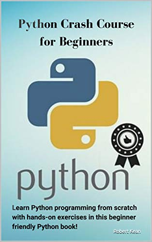 Python Crash Course for Beginners: Learn Python programming from scratch with hands on exercise