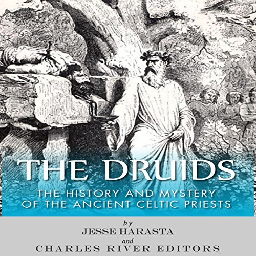 The Druids: The History and Mystery of the Ancient Celtic Priests [Audiobook]