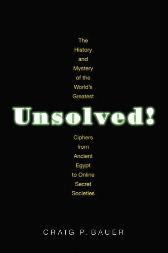 Unsolved!: The History and Mystery of the World's Greatest Ciphers from Ancient Egypt to Online Secret Societies [True PDF]