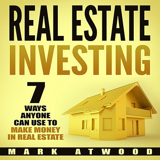 Real Estate Investing: 7 Ways ANYONE Can Use to Make Money in Real Estate (Audiobook)