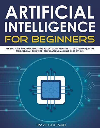 Artificial Intelligence for Beginners: All You Have to Know About the Potential of AI in the Future