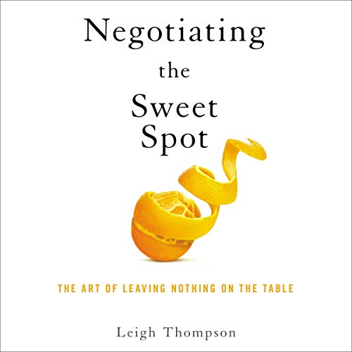 Negotiating the Sweet Spot: The Art of Leaving Nothing on the Table [Audiobook]
