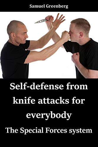 Self defense from knife attacks for everybody: The Special Forces system