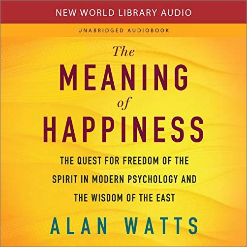 The Meaning of Happiness: The Quest for Freedom of the Spirit in Modern Psychology and the Wisdom of the East [Audiobook]