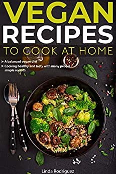 Vegan recipes to cook at home: A balanced vegan diet Cooking healthy and tasty with many people simple recipes