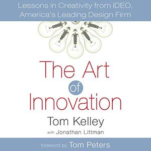 The Art of Innovation: Lessons in Creativity from IDEO, America's Leading Design Firm [Audiobook]