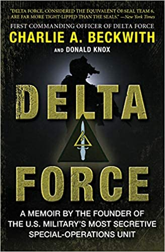 Delta Force: A Memoir by the Founder of the U.S. Military's Most Secretive Special Operations