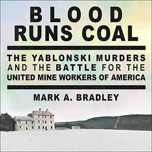 Blood Runs Coal: The Yablonski Murders and the Battle for the United Mine Workers of America [Audiobook]