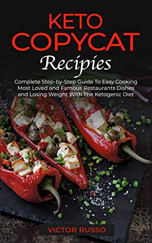 Keto Copycat Recipies : Complete Step by Step Guide To Easy Cooking Most Loved and Famous Restaurants Dishes
