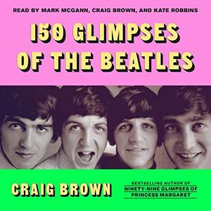 150 Glimpses of the Beatles [Audiobook]