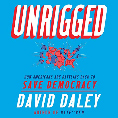 Unrigged: How Americans Are Battling Back to Save Democracy [Audiobook]