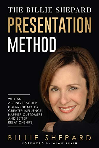 The Billie Shepard Presentation Method: Why an Acting Teacher Holds the Key to Greater Influence, Happier Customers