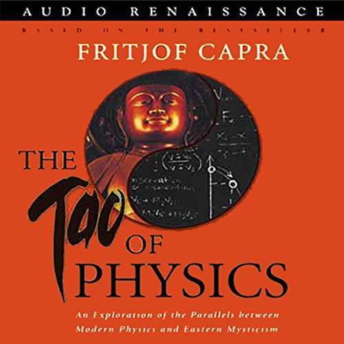 The Tao of Physics: An Exploration of the Parallels Between Modern Physics and Eastern Mysticism [Audiobook]
