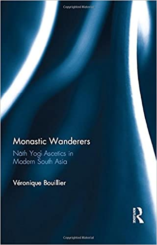 Monastic Wanderers: Nāth Yogī Ascetics in Modern South Asia
