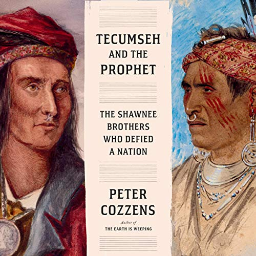 Tecumseh and the Prophet: The Shawnee Brothers Who Defied a Nation [Audiobook]