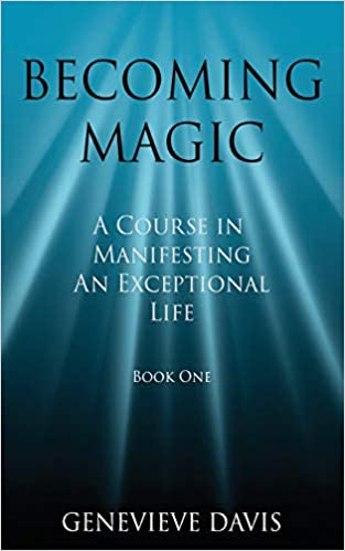 Becoming Magic: A Course in Manifesting an Exceptional Life