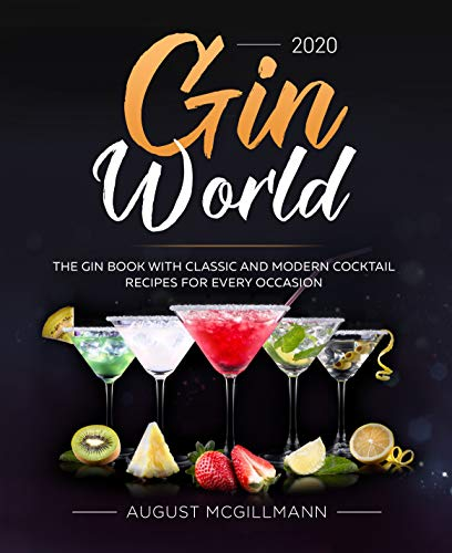 Gin World #2020 : The Gin Book with Classic and Modern Cocktail Recipes for Every Occasion