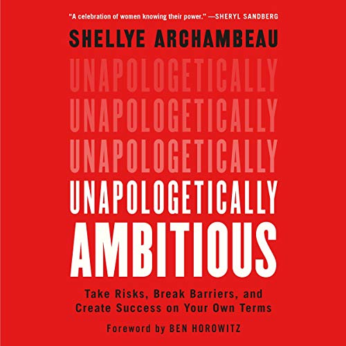 Unapologetically Ambitious: Take Risks, Break Barriers, and Create Success on Your Own Terms [Audiobook]