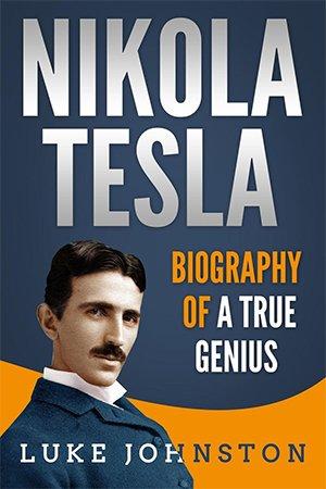 Nikola Tesla: Biography of a True Genius