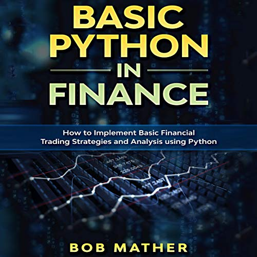 Basic Python in Finance: How to Implement Financial Trading Strategies and Analysis using Python (Audiobook)