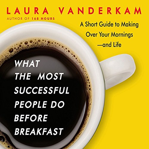 What the Most Successful People Do Before Breakfast: A Short Guide to Making Over Your Morningsand Life (Audiobook)