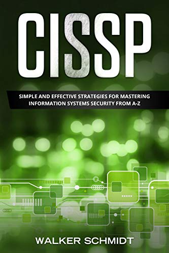 CISSP: Simple and Effective Strategies for Mastering Information Systems Security from A Z