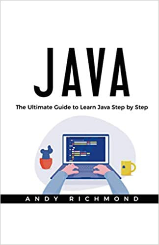 Java: The Ultimate Beginners Guide to Learn Java Step by Step by Andy Richmond