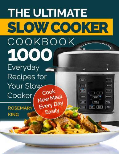 The Ultimate Slow Cooker Cookbook: 1000 Everyday Recipes for Your Slow Cooker. Cook New Meal Every Day Easily [EPUB]