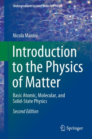 Introduction to the Physics of Matter: Basic Atomic, Molecular, and Solid State Physics, SecondEdition