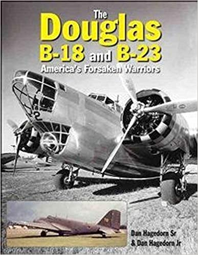 The Douglas B 18 and B 23: America's Forsaken Warriors