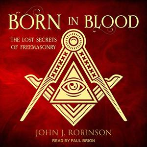 Born in Blood: The Lost Secrets of Freemasonry [Audiobook]