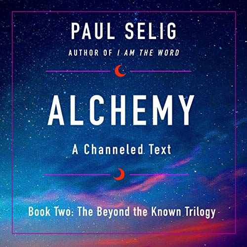 Alchemy: A Channeled Text: The Beyond the Known Trilogy, Book 2 [Audiobook]