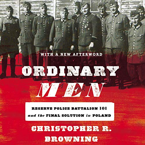Ordinary Men: Reserve Police Battalion 101 and the Final Solution in Poland [Audiobook]