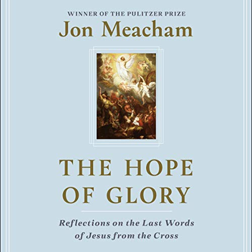The Hope of Glory: Reflections on the Last Words of Jesus from the Cross [Audiobook]