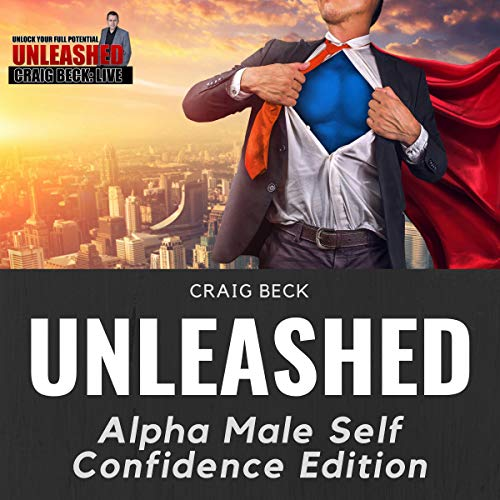 Unleashed: Alpha Male Self Confidence Edition [Audiobook]