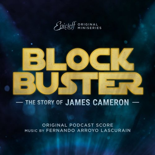 Fernando Arroyo Lascurain - Blockbuster: The Story of James Cameron (Original Podcast Score) (2020)