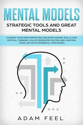 Mental Models: Change Your Mind Improving Decision Making Skills and Critical Thinking, Solve Problems Faster and ...