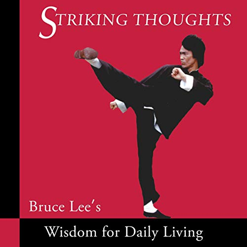 Striking Thoughts: Bruce Lee's Wisdom for Daily Living [Audiobook]