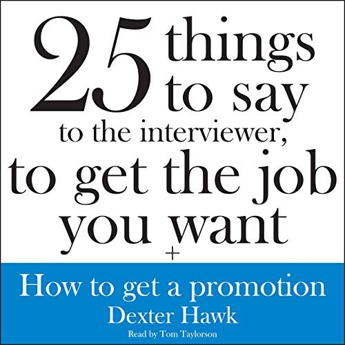 25 Things to Say to the Interviewer, to Get the Job You Want + How to Get a Promotion (Audiobook)