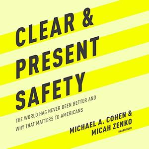 Clear and Present Safety: The World Has Never Been Better and Why That Matters to Americans [Audiobook]