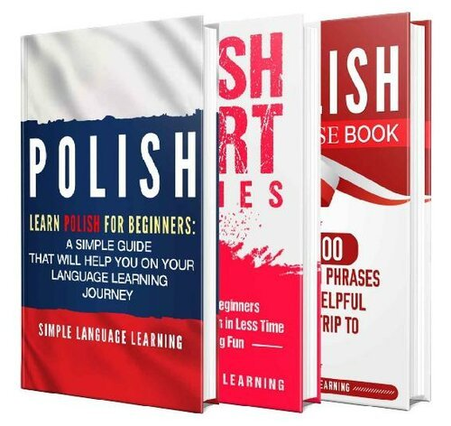 Learn Polish: A Comprehensive Guide to Learning Polish for Beginners, Including Grammar, Short Stories and 1000 Popular Phrases