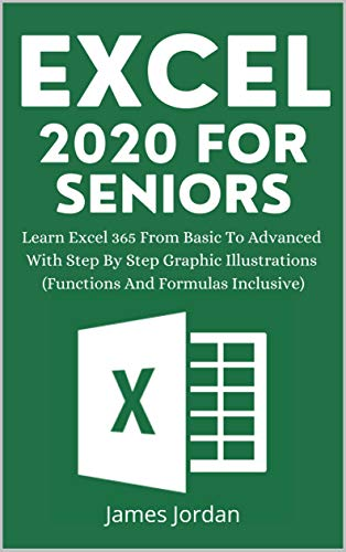 Excel 2020 for Seniors: Learn Excel 365 From Basic to Advanced With Step by Step Graphic Illustrations